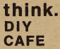 think.DIY CAFE